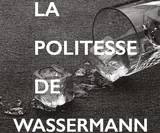 LA POLITESSE DE WASSERMANN-Laëtitia Badaut Haussmann-